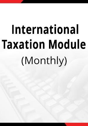 International Taxation Module - Monthly