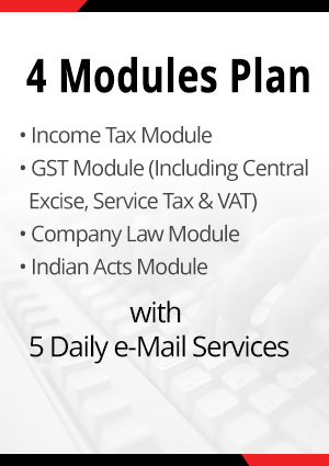 Combo Plan (4 Modules) - Income Tax, Corporate Laws (Company Laws, FEMA Banking & Insurance, Competition Law, Insolvency & Bankruptcy Code Module), GST Module, Indian Acts with 3 Daily e-Mail Services(Monthly)
