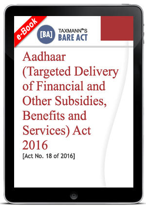 Aadhaar (Targeted Delivery of Financial and Other subsidies, Benefits and Services) Act 2016 (e-book)