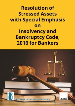 Resolution of Stressed Assets with Special Emphasis on Insolvency and Bankruptcy Code, 2016 for Bankers