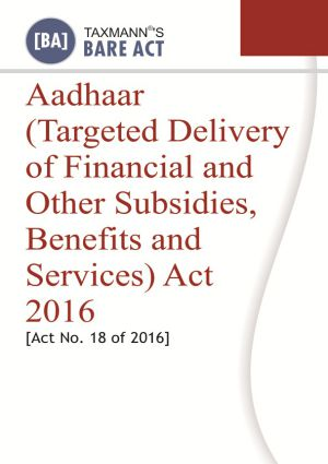 Aadhaar (Targeted Delivery of Financial and Other subsidies, Benefits and Services) Act 2016