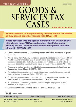 Goods & Services Tax Cases - May 29,2018 to June 4,2018
