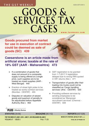 Goods & Services Tax Cases - June 5,2018 to June 11,2018