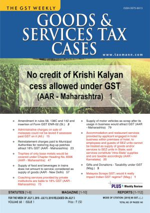 Goods & Services Tax Cases - July 3,2018 to July 9,2018
