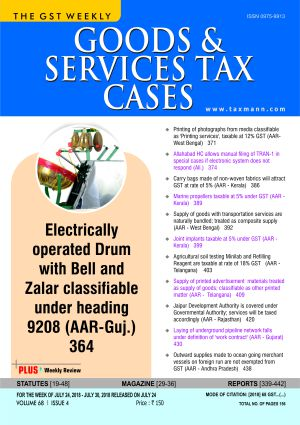 Goods & Services Tax Cases - July 24,2018 to July 30,2018