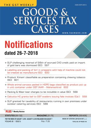Goods & Services Tax Cases - August 7,2018 to August 13, 2018