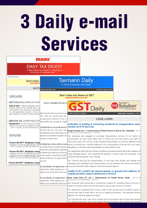 GST Daily, Taxmann Daily and Daily Tax Digest (e-Newsletters)