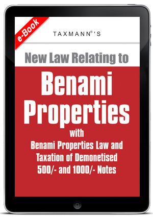 New Law Relating to Benami Properties with Benami Properties Law and Taxation of Demonetised 500/- and 1000/- Notes (E-book)
