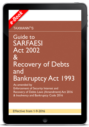 Guide To SARFAESI Act 2002 & Recovery of Debts and Bankruptcy Act 1993 (e-Book)