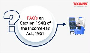 FAQ on Section 194Q of the Income tax Act 1961