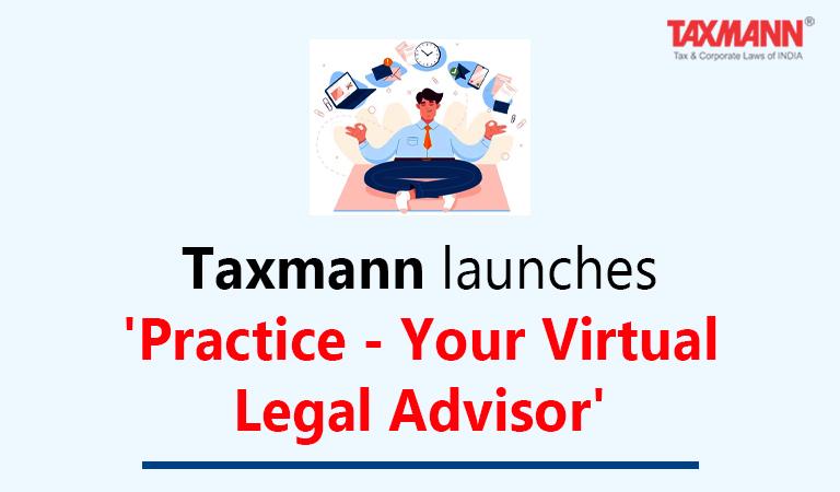 Taxmann launches 'Practice - Your Virtual Legal Advisor'