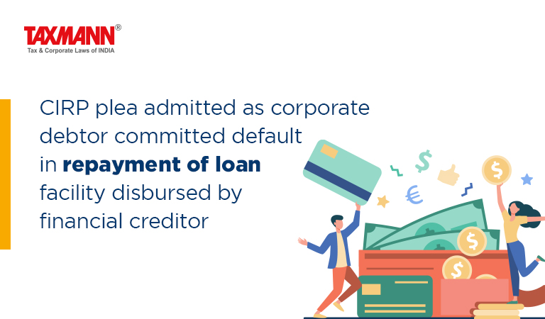 CIRP plea admitted as corporate debtor committed default in repayment of loan facility disbursed by financial creditor