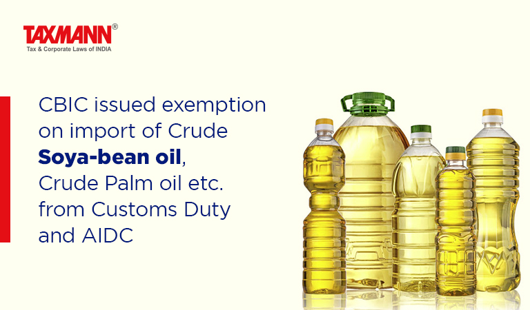 CBIC issued exemption on import of Crude Soya-bean oil, Crude Palm oil etc. from Customs Duty and AIDC