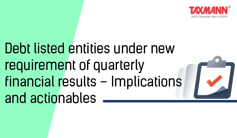 Debt listed entities under new requirement of quarterly financial results – Implications and actionables