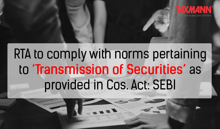 RTA to comply with norms pertaining to 'Transmission of Securities' as provided in Cos. Act: SEBI